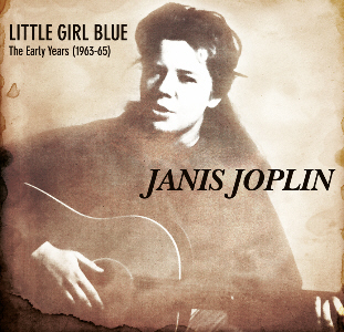 Janis Joplin Little Girl Blue The Early Years 1963 65 Godfatherecords Gr 999 Collectors Music Reviews